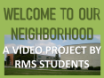 Image of Riverside Middle School. Text in image reads: Welcome to our Neighborhood. A video project by RMS Students.