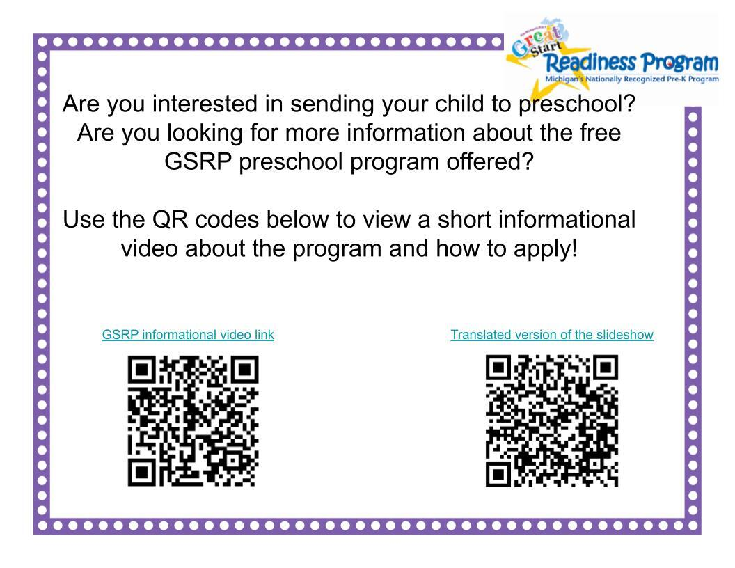 Are you interested in sending your child to preschool? Are you looking for more information about the free GSRP preschool program offered?  Use the QR codes below to view a short informational video about the program and how to apply!